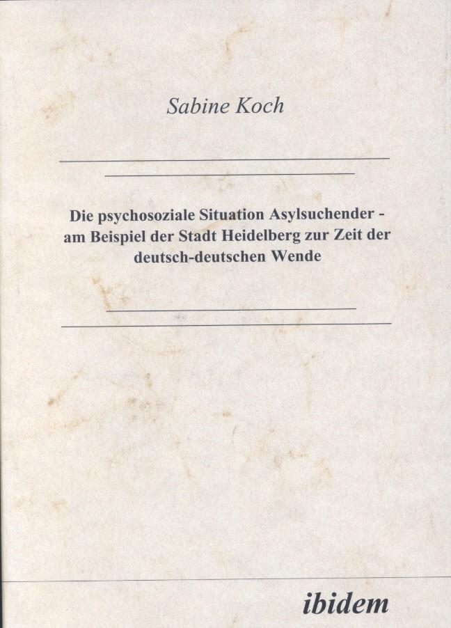 Die psychosoziale Situation Asylsuchender - am Beispiel der Stadt Heidelberg zur Zeit der deutsch-deutschen Wende
