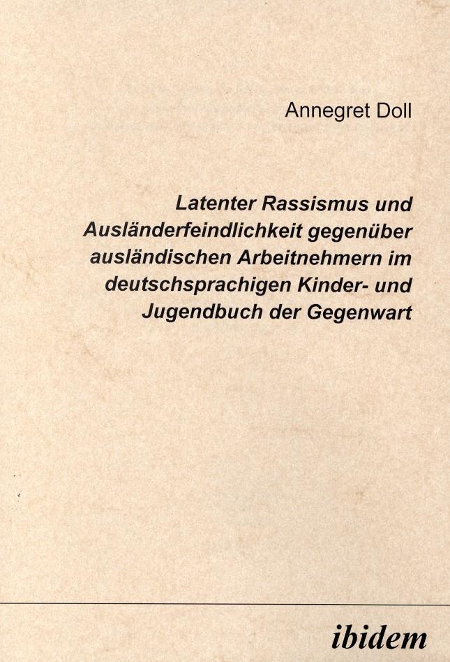 Latenter Rassismus und Ausländerfeindlichkeit gegenüber ausländischen Arbeitnehmern im deutschsprachigen Kinder- und Jugendbuch der Gegenwart