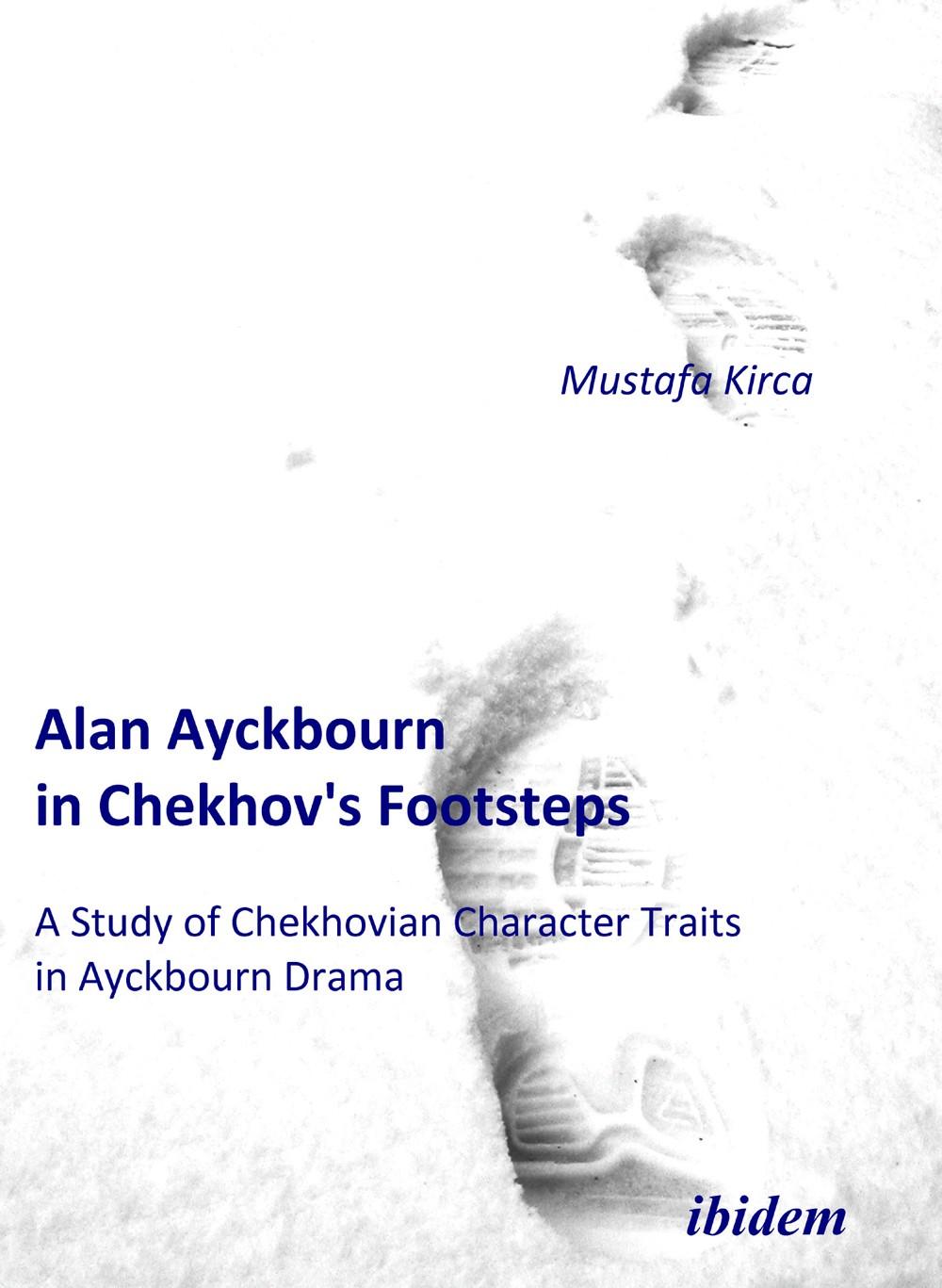 Alan Ayckbourn in Chekhov's Footsteps. A Study of Chekhovian Character Traits  in Ayckbourn Drama