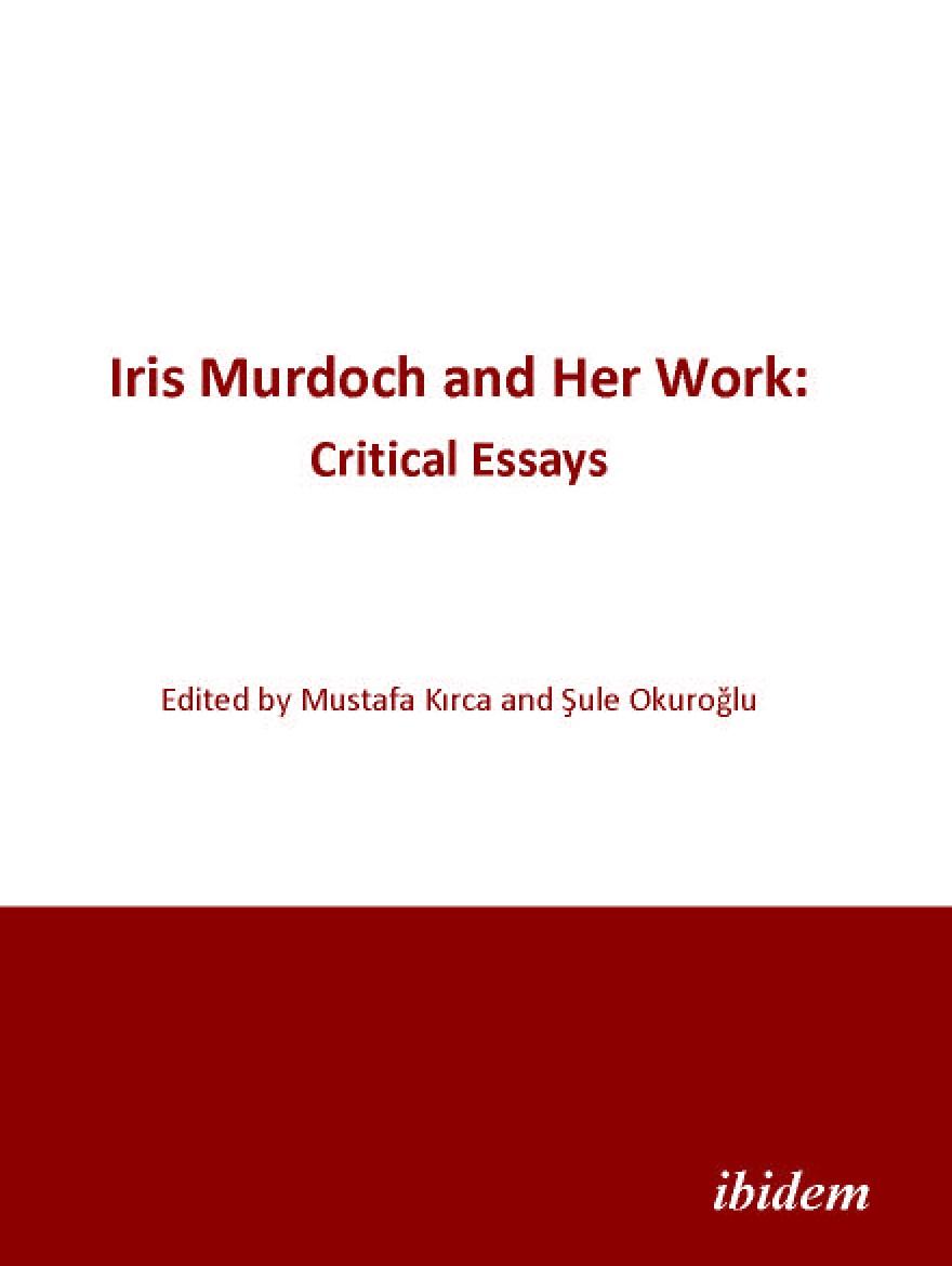 Iris Murdoch and Her Work: Critical Essays