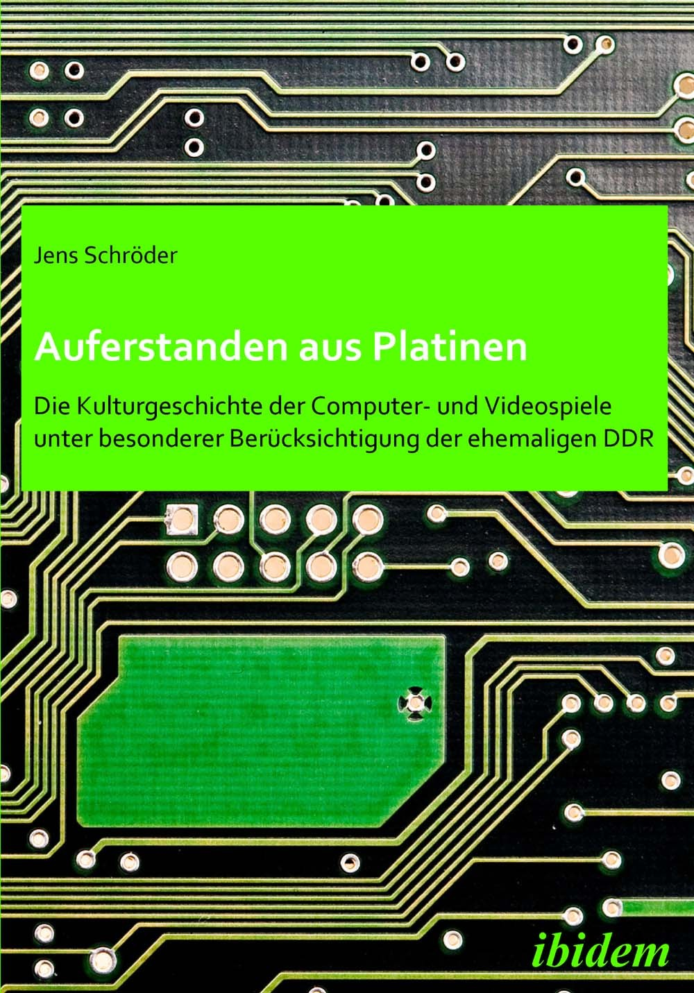 Auferstanden aus Platinen: Die Kulturgeschichte der Computer- und Videospiele unter besonderer Berücksichtigung der ehemaligen DDR