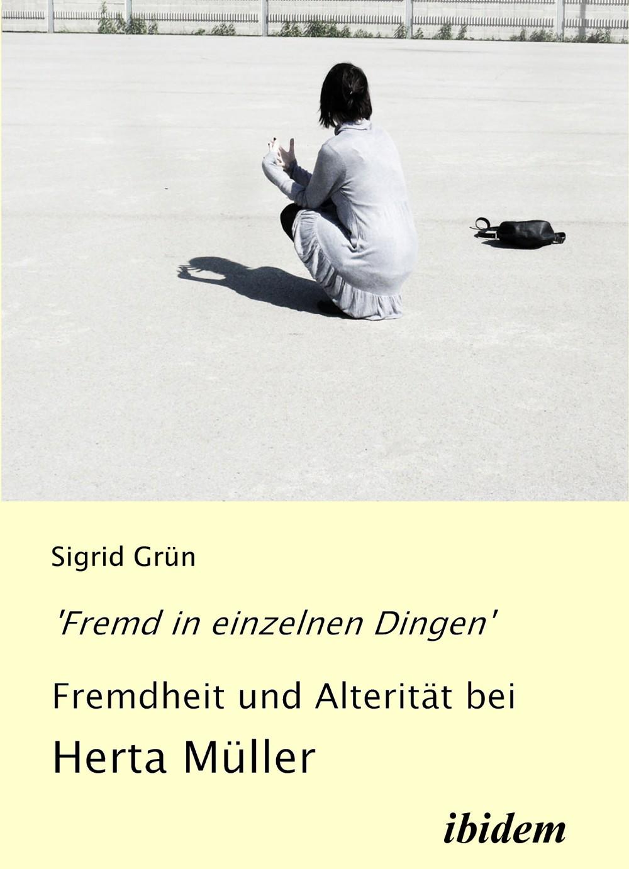 'Fremd in einzelnen Dingen' - Fremdheit und Alterität bei Herta Müller