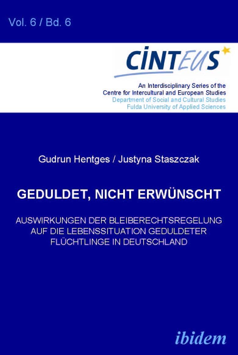 Geduldet, nicht erwünscht. Auswirkungen der Bleiberechtsregelung auf die Lebenssituation geduldeter Flüchtlinge in Deutschland
