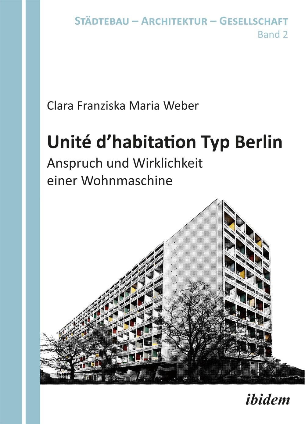 Unité d'habitation Typ Berlin: Anspruch und Wirklichkeit einer Wohnmaschine