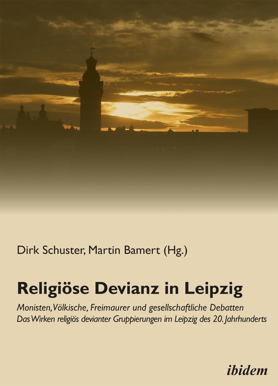 Religiöse Devianz in Leipzig. Monisten, Völkische, Freimaurer und gesellschaftliche Debatten – Das Wirken religiös devianter Gruppierungen im Leipzig des 20. Jahrhunderts
