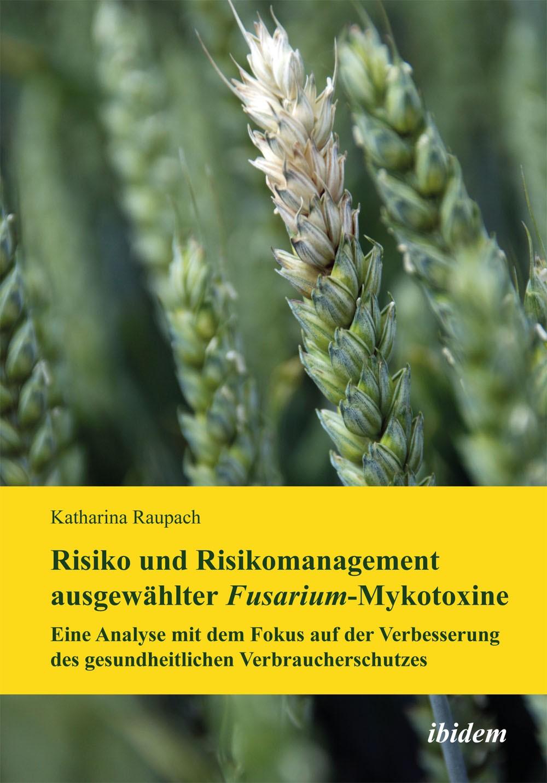 Risiko und Risikomanagement ausgewählter Fusarium-Mykotoxine