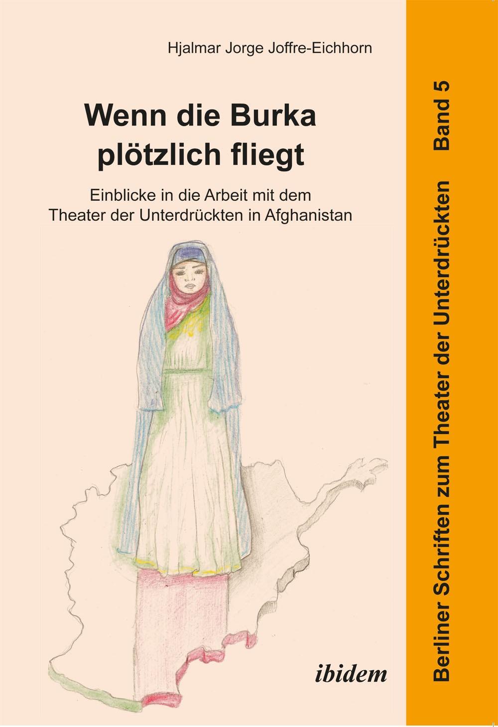 Wenn die Burka plötzlich fliegt - Einblicke in die Arbeit mit dem Theater der Unterdrückten in Afghanistan