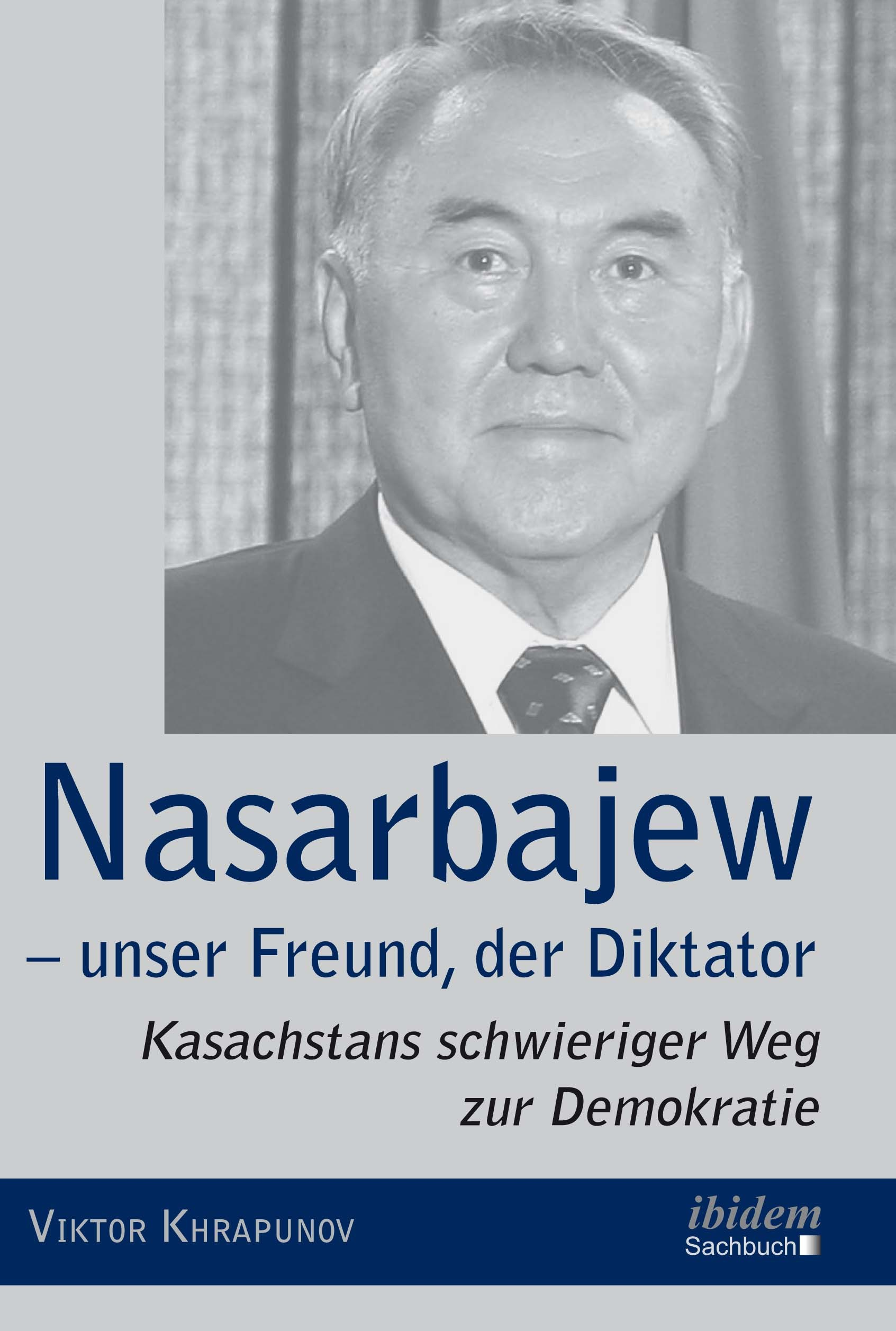 Nasarbajew – unser Freund, der Diktator