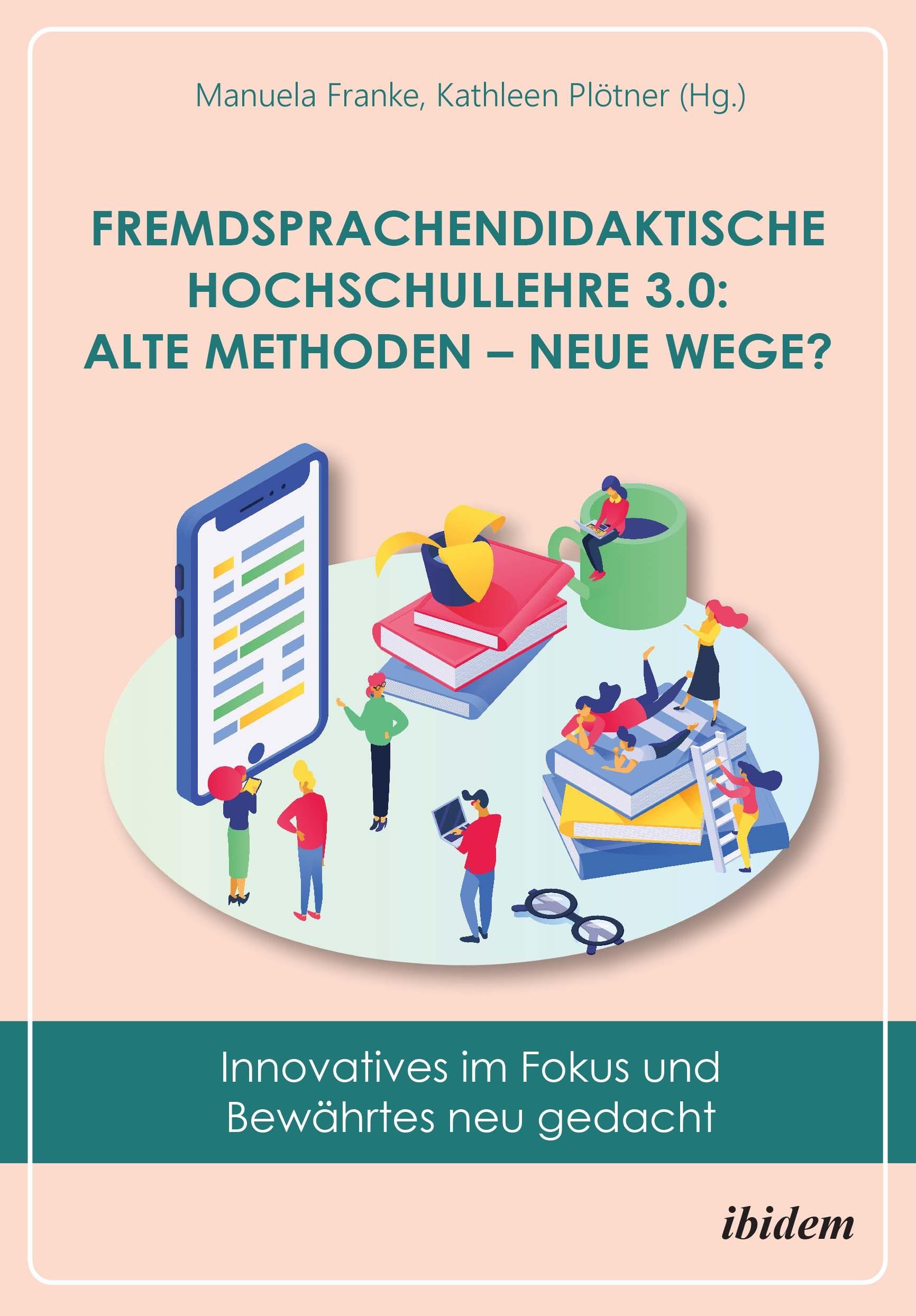 Fremdsprachendidaktische Hochschullehre 3.0: Alte Methoden – neue Wege?