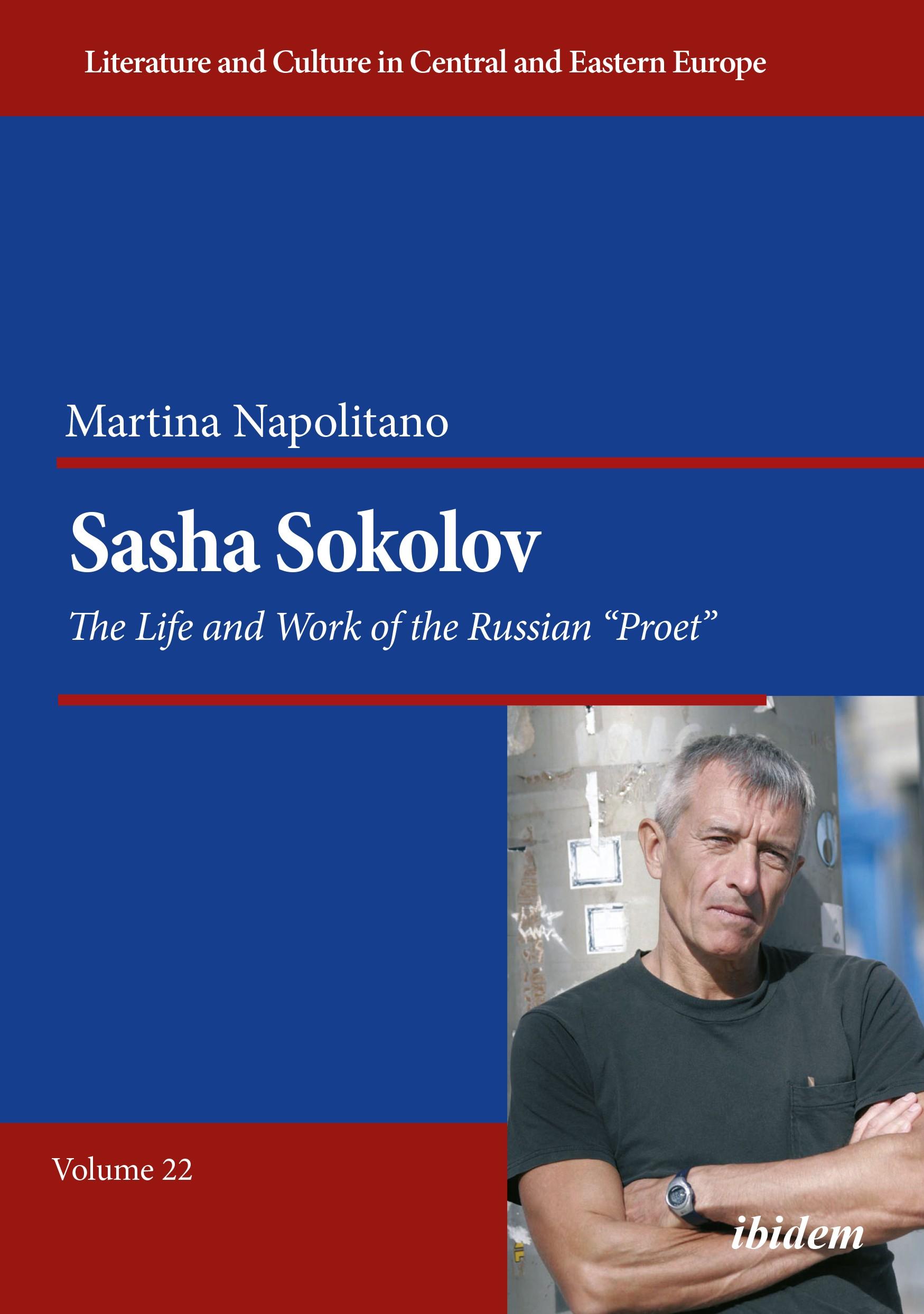 "Sasha Sokolov: The Life and Work of the Russian ""Proet"""