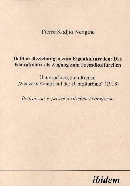 Döblins Beziehungen zum Eigenkulturellen: Das Kampfmotiv als Zugang zum Fremdkulturellen