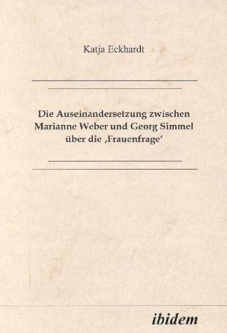 Die Auseinandersetzung zwischen Marianne Weber und Georg Simmel über die 'Frauenfrage'