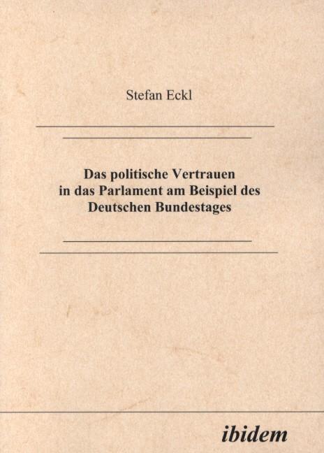 Das politische Vertrauen in das Parlament am Beispiel des Deutschen Bundestages