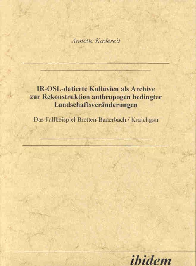 IR-OSL-datierte Kolluvien als Archive zur Rekonstruktion anthropogen bedingter Landschaftsveränderungen