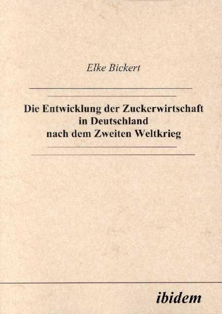 Die Entwicklung der Zuckerwirtschaft in Deutschland nach dem Zweiten Weltkrieg