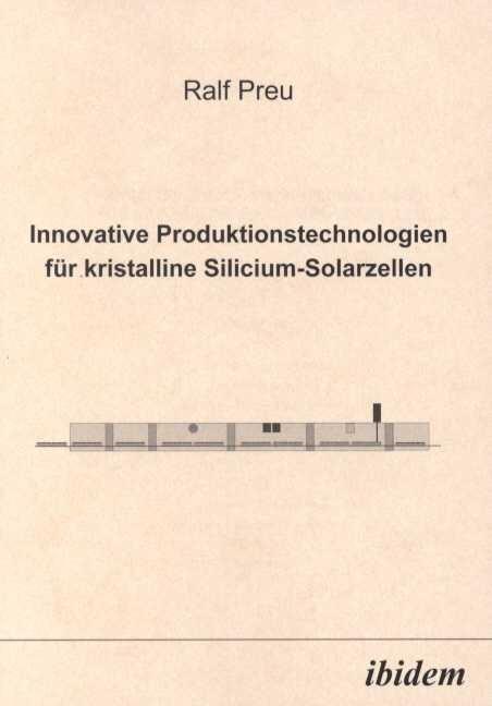 Innovative Produktionstechnologien für kristalline Silicium-Solarzellen