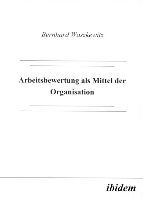 Arbeitsbewertung als Mittel der Organisation