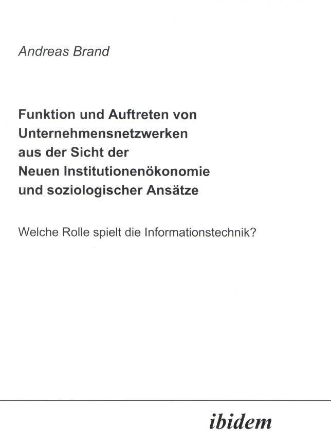 Funktion und Auftreten von Unternehmensnetzwerken aus der Sicht der Neuen Institutionenökonomie und soziologischer Ansätze