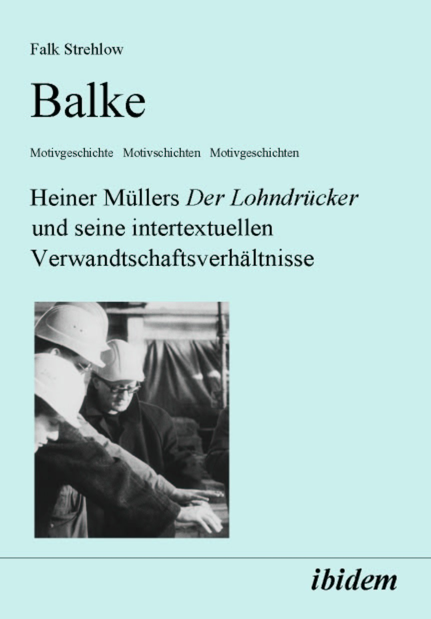 Balke. Heiner Müllers Der Lohndrücker und seine intertextuellen Verwandtschaftsverhältnisse