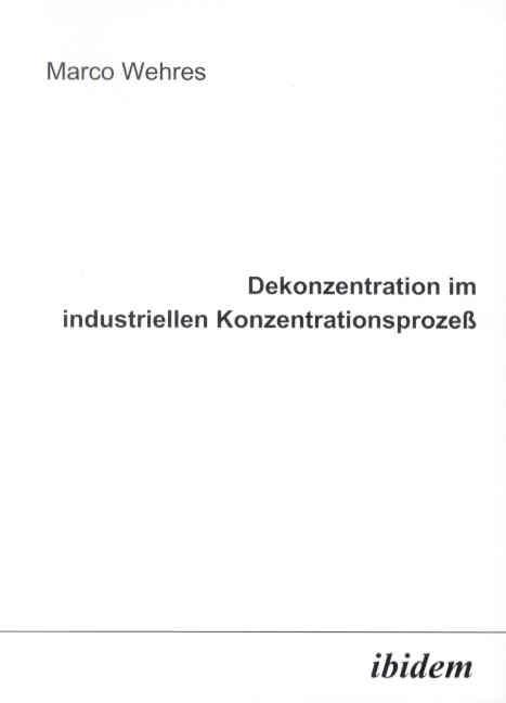 Dekonzentration im industriellen Konzentrationsprozeß