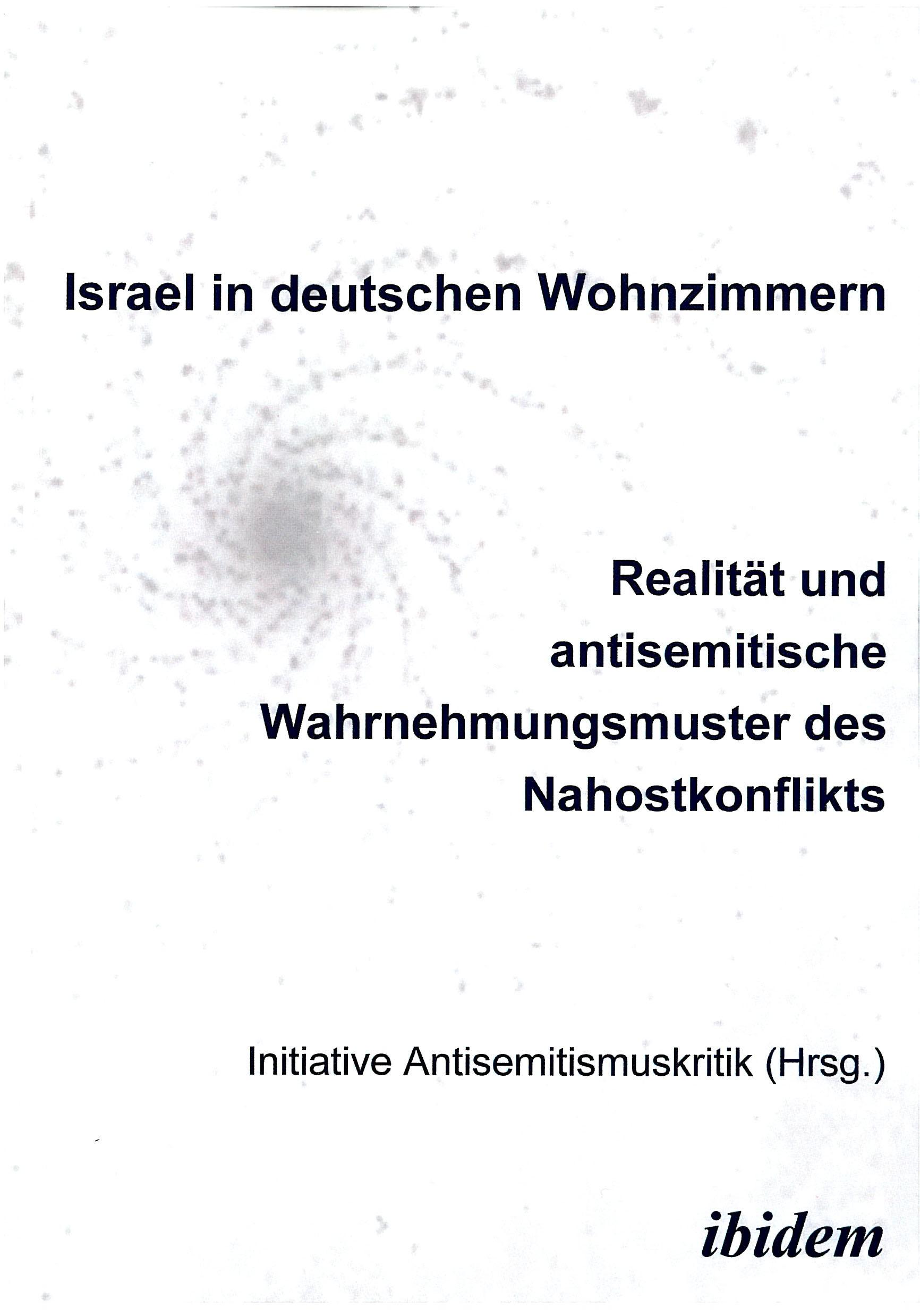 Israel in deutschen Wohnzimmern - Realität und antisemitische Wahrnehmungsmuster des Nahostkonflikts