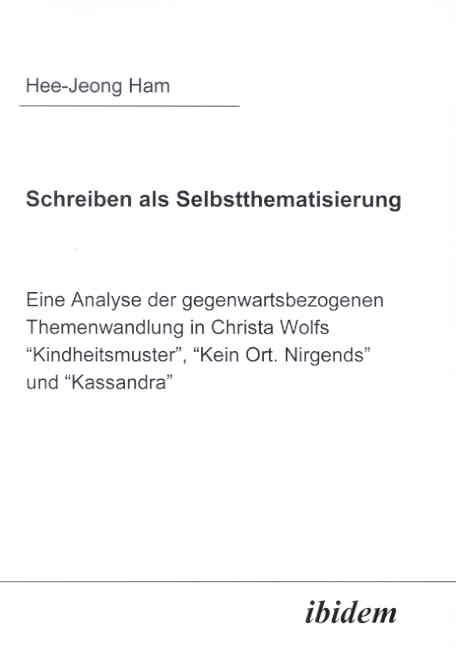 """Schreiben als Selbstthematisierung. Eine Analyse der gegenwartsbezogenen Themenwandlung in Christa Wolfs """"Kindheitsmuster"""", """"Kein Ort. Nirgends"""" und """"Kassandra"""""""