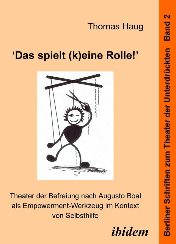"""""""Das spielt (k)eine Rolle!"""" - Theater der Befreiung nach Augusto Boal als Empowerment-Werkzeug im Kontext von Selbsthilfe"""