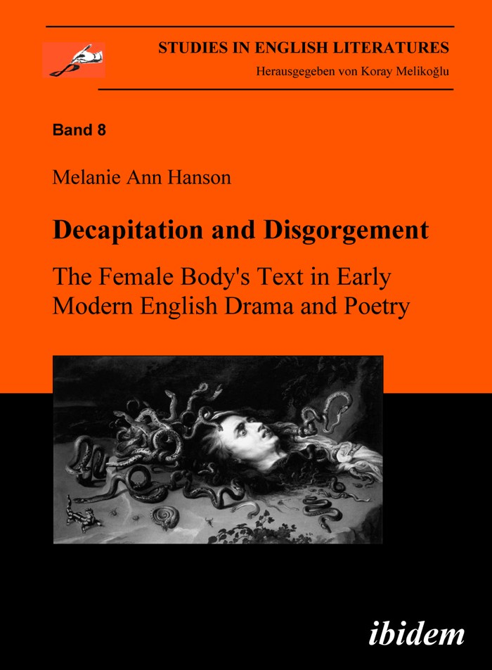 Decapitation and Disgorgement. The Female Body's Text in Early Modern English Drama and Poetry