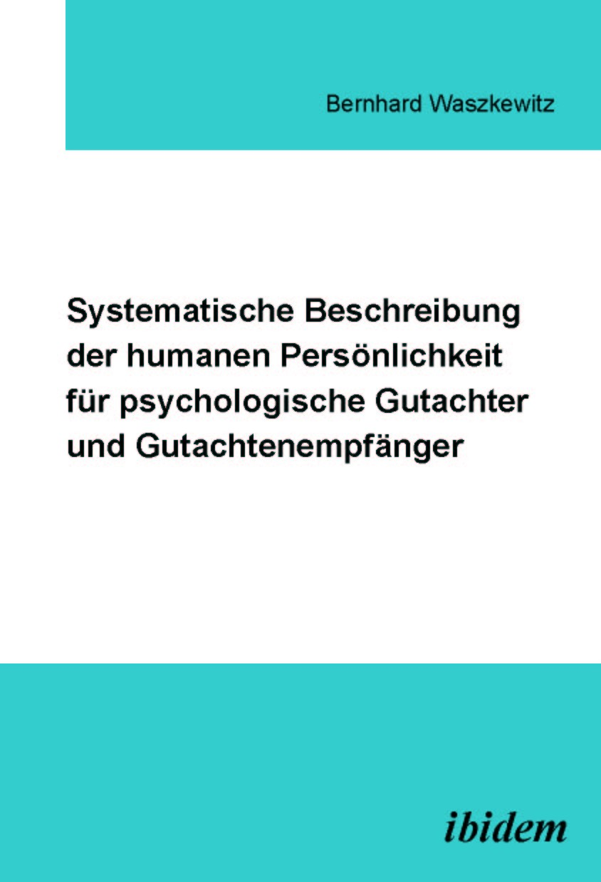 Systematische Beschreibung der humanen Persönlichkeit für psychologische Gutachter und Gutachtenempfänger