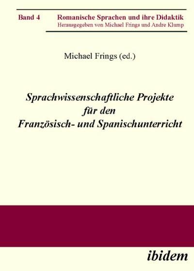 Sprachwissenschaftliche Projekte für den Französisch- und Spanischunterricht