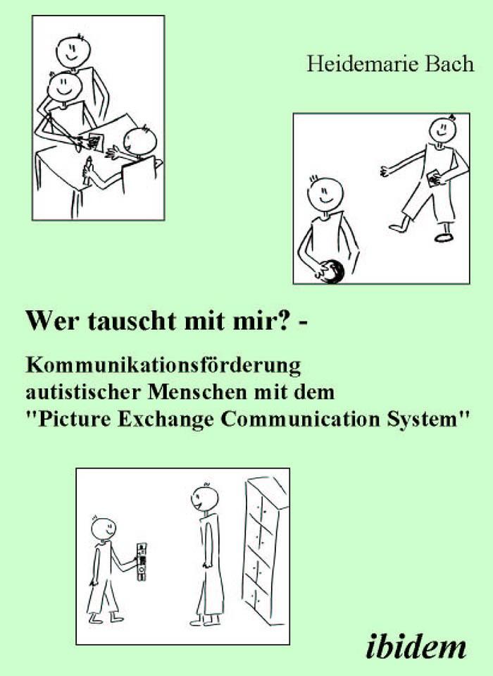 """Wer tauscht mit mir? Kommunikationsförderung autistischer Menschen mit dem """"Picture Exchange Communication System"""""""