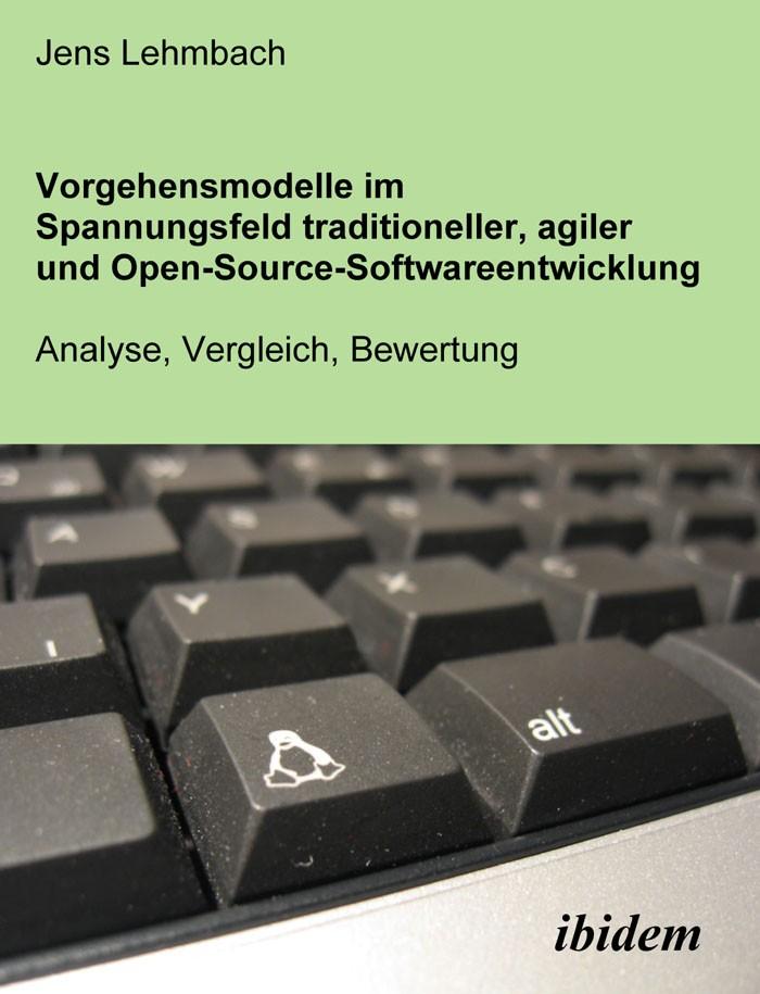 Vorgehensmodelle im Spannungsfeld traditioneller, agiler und Open-Source-Softwareentwicklung