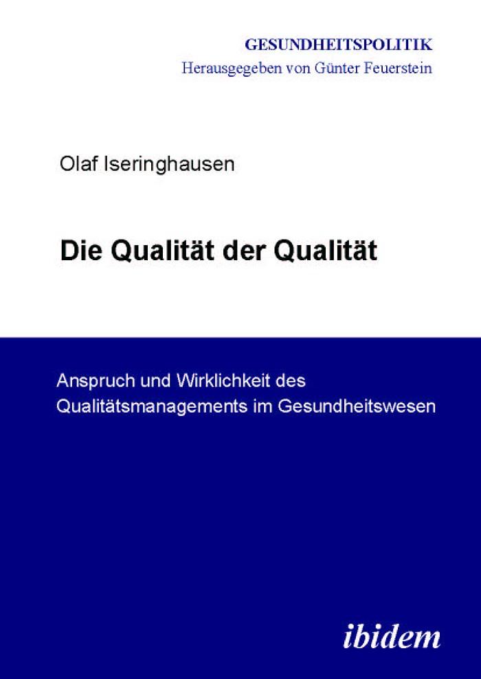 Die Qualität der Qualität. Anspruch und Wirklichkeit des Qualitätsmanagements im Gesundheitswesen