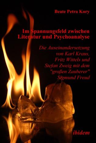 """Im Spannungsfeld zwischen Literatur und Psychoanalyse. Die Auseinandersetzung von Karl Kraus, Fritz Wittels und Stefan Zweig mit dem """"großen Zauberer"""" Sigmund Freud"""
