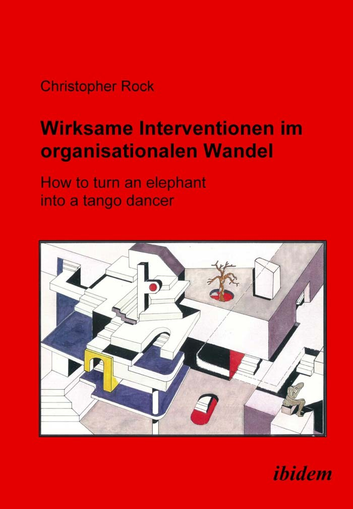 Wirksame Intervention im Organisationalen Wandel - How to turn an Elephant into a tango dancer