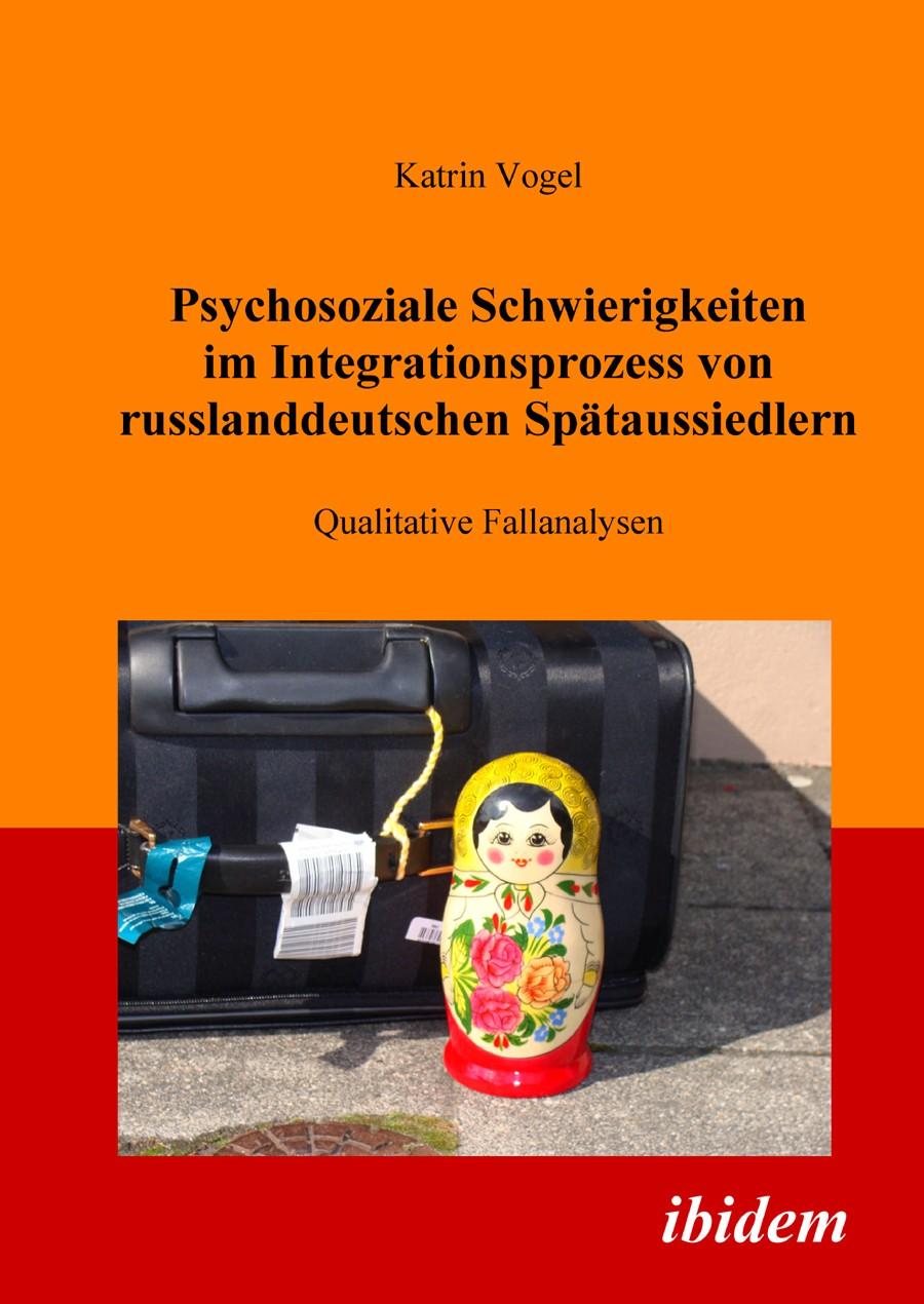 Psychosoziale Schwierigkeiten im Integrationsprozess von russlanddeutschen Spätaussiedlern