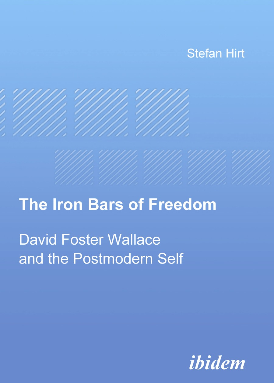 The Iron Bars of Freedom. David Foster Wallace and the Postmodern Self