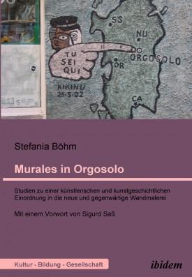 Murales in Orgosolo. Studien zu einer künstlerischen und kunstgeschichtlichen Einordnung in die neue und gegenwärtige Wandmalerei