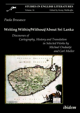 Writing Within / Without / About Sri Lanka: Discourses of Cartography, History and Translation in Selected Works by Michael Ondaatje and Carl Muller