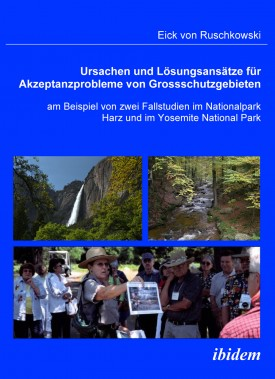 Ursachen und Lösungsansätze für Akzeptanzprobleme von Großschutzgebieten am Beispiel von zwei Fallstudien im Nationalpark Harz und im Yosemite National Park