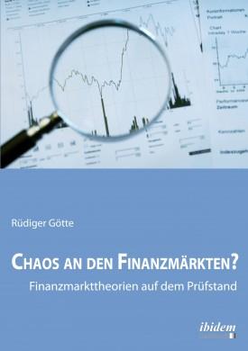Chaos an den Finanzmärkten? - Finanzmarkttheorien auf dem Prüfstand