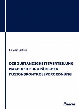 Die Zuständigkeitsverteilung nach der europäischen Fusionskontrollverordnung