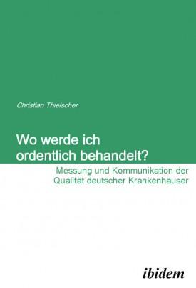 Wo werde ich ordentlich behandelt? Messung und Kommunikation der Qualität deutscher Krankenhäuser