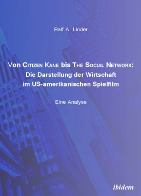 Von Citizen Kane bis The Social Network: Die Darstellung der Wirtschaft im US-amerikanischen Spielfilm