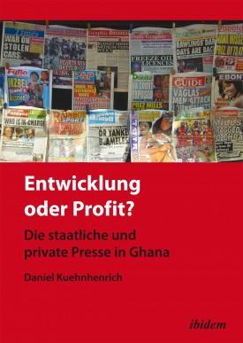 Entwicklung oder Profit? Die staatliche und private Presse in Ghana