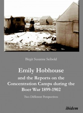 Emily Hobhouse and the Reports on the Concentration Camps during the Boer War 1899-1902