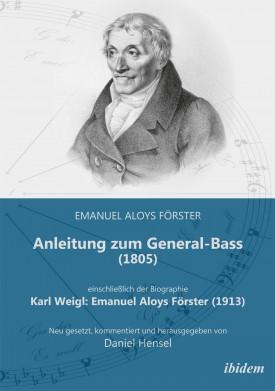 Anleitung zum General-Bass (1805), einschließlich der Biographie: Karl Weigl: Emanuel Aloys Förster (1913)
