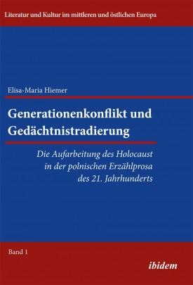 Generationenkonflikt und Gedächtnistradierung: Die Aufarbeitung des Holocaust in der polnischen Erzählprosa des 21. Jahrhunderts