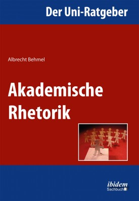 Der Uni-Ratgeber: Akademische Rhetorik