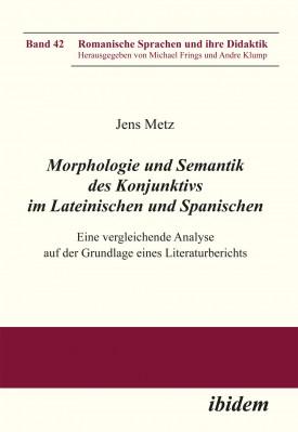 Morphologie und Semantik des Konjunktivs im Lateinischen und Spanischen